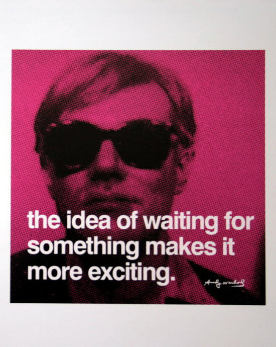 Andy Warhol poster print, The idea of waiting for something makes it more exciting